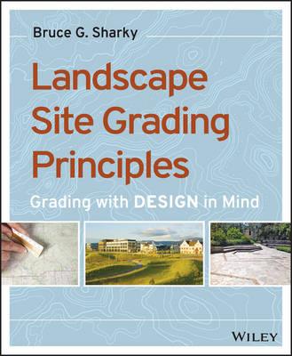 Landscape Site Grading Principles: Grading with Design in Mind (Paperback)