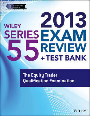 Wiley Series 55 Exam Review 2013 + Test Bank: The Equity Trader Qualification Examination - Wiley FINRA (Paperback)