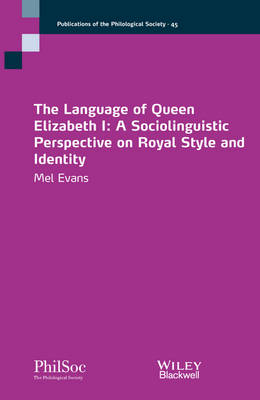 The Language of Queen Elizabeth I: A Sociolinguistic Perspective on Royal Style and Identity - Publications of the Philological Society (Paperback)