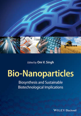 Bio-Nanoparticles: Biosynthesis and Sustainable Biotechnological Implications (Hardback)