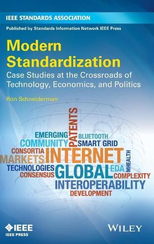 Modern Standardization: Case Studies at the Crossroads of Technology, Economics, and Politics (Hardback)