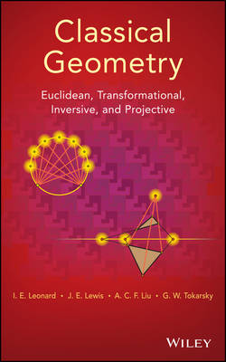 Classical Geometry: Euclidean, Transformational, Inversive, and Projective (Hardback)