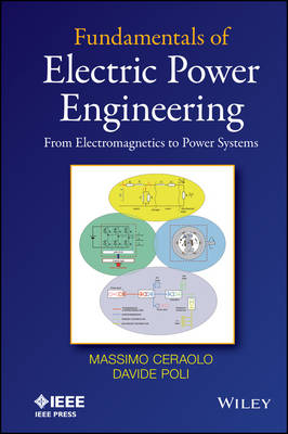 Fundamentals of Electric Power Engineering: From Electromagnetics to Power Systems (Hardback)