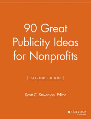 90 Great Publicity Ideas for Nonprofits - Nonprofit Communications Report (Paperback)