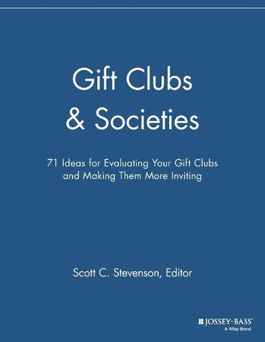 Gift Clubs and Societies: 71 Ideas for Evaluating Your Gift Clubs, Making Them More Inviting - The Membership Management Report (Paperback)