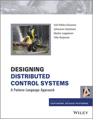 Designing Distributed Control Systems: A Pattern Language Approach - Wiley Software Patterns Series (Hardback)