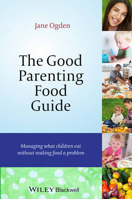 The Good Parenting Food Guide: Managing What Children Eat Without Making Food a Problem (Paperback)