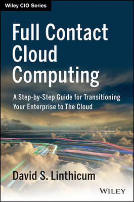 Full Contact Cloud Computing: A Step-by-Step Guide for Transitioning Your Enterprise to the Cloud - Wiley CIO (Hardback)