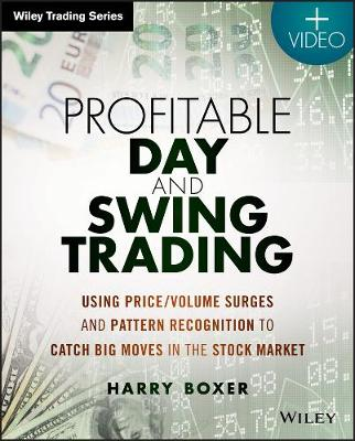 Profitable Day and Swing Trading + Video: Using Price/Volume Surges and Pattern Recognition to Catch Big Moves in the Stock Market - Wiley Trading (Paperback)