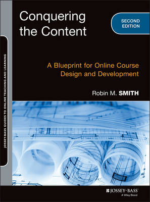 Conquering the Content: A Blueprint for Online Course Design and Development - Jossey-Bass Guides to Online Teaching and Learning (Paperback)