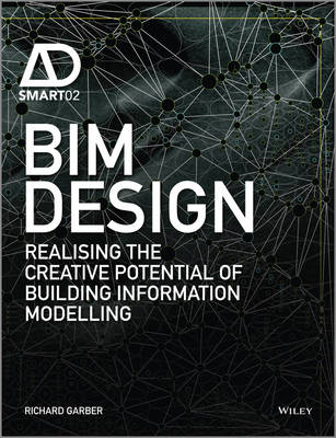 Bim Design - Realising the Creative Potential of Building Information Modelling - AD Smart (Hardback)
