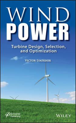 Wind Power: Turbine Design, Selection, and Optimization (Hardback)