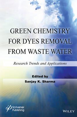 Green Chemistry for Dyes Removal from Waste Water: Research Trends and Applications (Hardback)