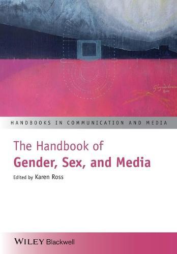 The Handbook of Gender, Sex and Media - Handbooks in Communication and Media (Paperback)