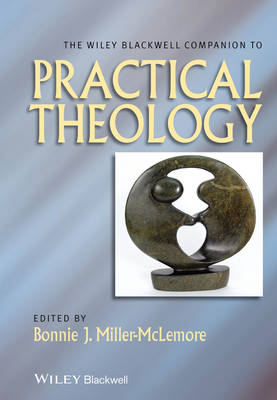 The Wiley Blackwell Companion to Practical Theology - Wiley Blackwell Companions to Religion (Paperback)