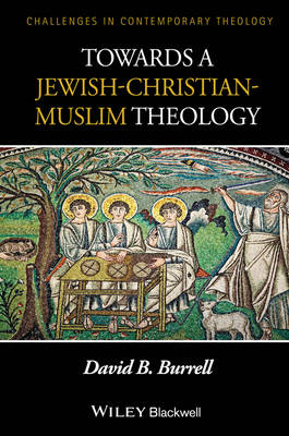 Towards a Jewish-Christian-Muslim Theology - Challenges in Contemporary Theology (Paperback)
