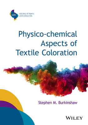Physico-Chemical Aspects of Textile Coloration - SDC-Society of Dyers and Colourists (Hardback)