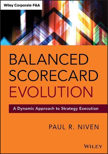 Balanced Scorecard Evolution: A Dynamic Approach to Strategy Execution - Wiley Corporate F&A (Hardback)