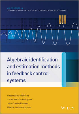 Algebraic Identification and Estimation Methods in Feedback Control Systems - Wiley Series in Dynamics and Control of Electromechanical Systems (Hardback)
