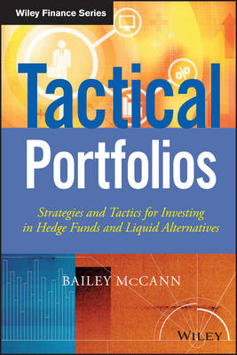 Tactical Portfolios: Strategies and Tactics for Investing in Hedge Funds and Liquid Alternatives - Wiley Finance (Hardback)