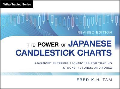 The Power of Japanese Candlestick Charts: Advanced Filtering Techniques for Trading Stocks, Futures and Forex, Revised Edition - Wiley Trading (Hardback)