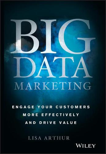 Big Data Marketing: Engage Your Customers More Effectively and Drive Value (Hardback)