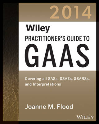 Wiley Practitioner's Guide to GAAS 2014: Covering All SASs, SSAEs, SSARSs, and Interpretations - Wiley Regulatory Reporting (Paperback)
