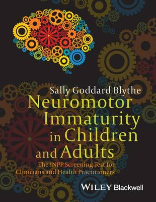 Neuromotor Immaturity in Children and Adults - the Inpp Screening Test for Clinicians and Health Practitioners (Paperback)