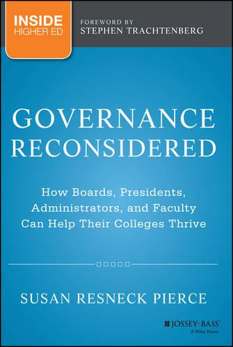 Governance Reconsidered: How Boards, Presidents, Administrators, and Faculty Can Help Their Colleges Thrive (Hardback)