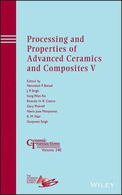 Processing and Properties of Advanced Ceramics and Composites: No. 5 - Ceramic Transactions Series 240 (Hardback)