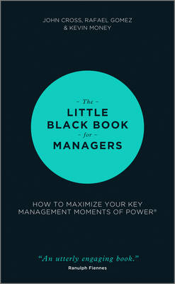 The Little Black Book for Managers: How to Maximize Your Key Management Moments of Power (Hardback)