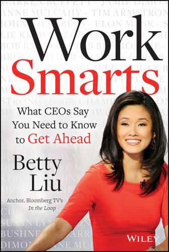 Work Smarts: What CEOs Say You Need To Know to Get Ahead (Hardback)