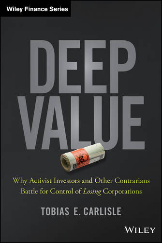 Deep Value: Why Activist Investors and Other Contrarians Battle for Control of Losing Corporations - Wiley Finance (Hardback)
