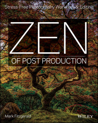 Zen of Postproduction: Stress-Free Photography Workflow and Editing (Paperback)