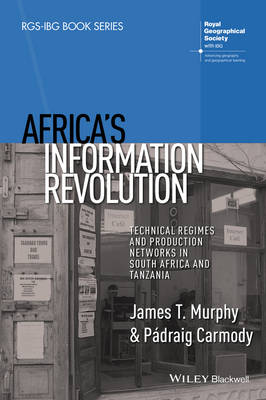 Africa's Information Revolution: Technical Regimes and Production Networks in South Africa and Tanzania - RGS-IBG Book Series (Paperback)