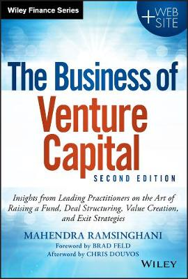 The Business of Venture Capital: Insights from Leading Practitioners on the Art of Raising a Fund, Deal Structuring, Value Creation, and Exit Strategies - Wiley Finance (Hardback)