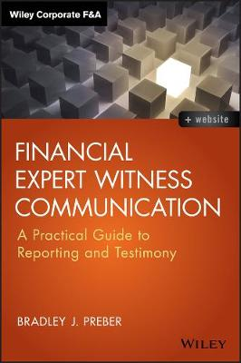 Financial Expert Witness Communication: A Practical Guide to Reporting and Testimony - Wiley Corporate F&A (Hardback)