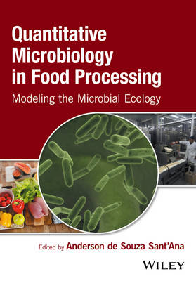 Quantitative Microbiology in Food Processing: Modeling the Microbial Ecology (Hardback)