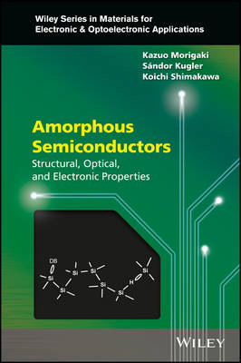Amorphous Semiconductors: Structural, Optical, and Electronic Properties - Wiley Series in Materials for Electronic & Optoelectronic Applications (Hardback)