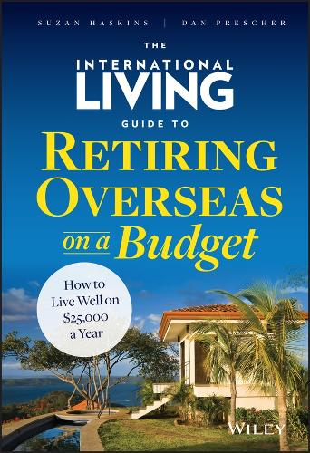 The International Living Guide to Retiring Overseas on a Budget: How to Live Well on $25,000 a Year (Hardback)