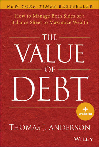 The Value of Debt: How to Manage Both Sides of a Balance Sheet to Maximize Wealth (Hardback)