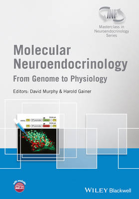 Molecular Neuroendocrinology: From Genome to Physiology - Wiley-INF Masterclass in Neuroendocrinology Series (Hardback)