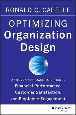 Optimizing Organization Design: A Proven Approach to Enhance Financial Performance, Customer Satisfaction and Employee Engagement (Paperback)