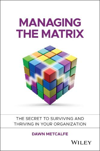 Managing the Matrix: The Secret to Surviving and Thriving in Your Organization (Hardback)