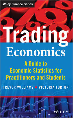 Trading Economics: A Guide to Economic Statistics for Practitioners and Students - The Wiley Finance Series (Hardback)