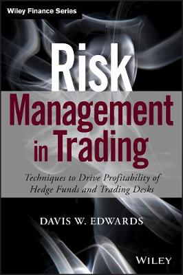 Risk Management in Trading: Techniques to Drive Profitability of Hedge Funds and Trading Desks - Wiley Finance (Hardback)