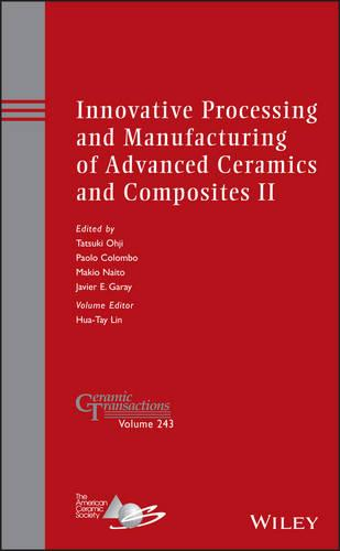 Innovative Processing and Manufacturing of Advanced Ceramics and Composites II - Ceramic Transactions Series 243 (Hardback)