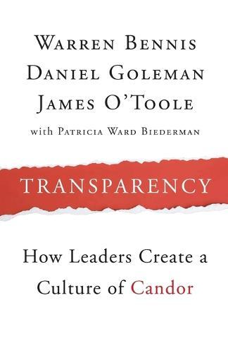 Transparency: How Leaders Create a Culture of Candor - J-B Warren Bennis Series (Paperback)