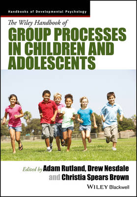 The Wiley Handbook of Group Processes in Children and Adolescents - Wiley Blackwell Handbooks of Developmental Psychology (Hardback)