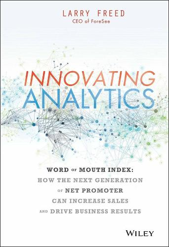 Innovating Analytics: How the Next Generation of Net Promoter Can Increase Sales and Drive Business Results (Hardback)